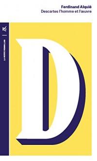 Descartes: L'homme et l'œuvre