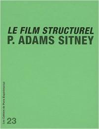 Le film structurel : Suivi de Quelques commentaires sur Le film structurel de P. Adams Sitney