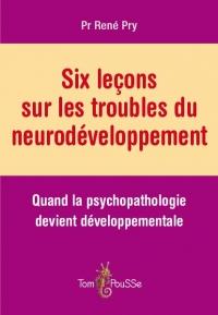 Six Lecons Sur les Troubles du Neurodeveloppement