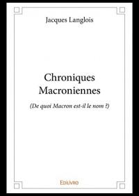 Chroniques Macroniennes: (De quoi Macron est-il le nom ?)
