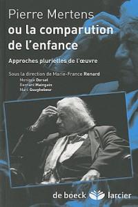 Pierre Mertens ou la comparution de l'enfance : Approches plurielles de l'oeuvre