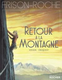 Retour à la montagne: d'après l'oeuvre de Roger Frison-Roche