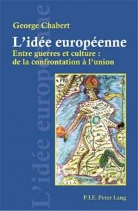 L?idee Europeenne: Entre Guerres Et Culture : De La Confrontation À L?union