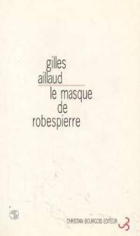 Le masque de Robespierre : [Strasbourg, Théâtre national de Strasbourg, 9 janvier 1996]