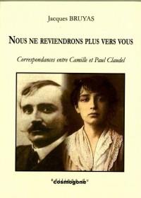 Nous Ne Reviendrons Plus Vers  Vous Camille et Paul Claudel