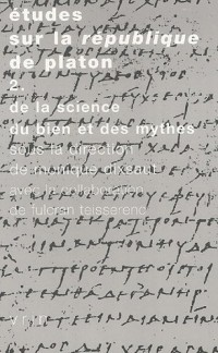 Etudes sur la République de Platon : Tome 2, De la science, du bien et des mythes