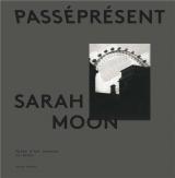 Sarah Moon : PasséPrésent. Catalogue de l'exposition