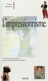 L'impressionnisme : Les artistes et les oeuvres qui ont transformé l'art moderne