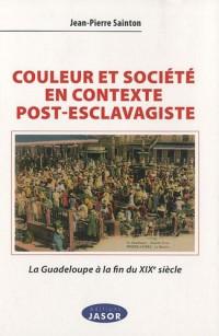 Couleur et société en contexte post-esclavagiste : La Guadeloupe à la fin du XIXe siècle - Contribution à l'anthropologie historique de l'aire afro-caraïbe