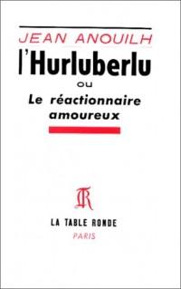 L'Hurluberlu. Le réactionnaire amoureux