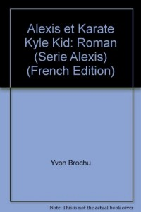 Alexis et Karate Kyle Kid: Roman (Serie Alexis) (French Edition)