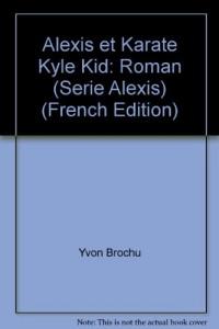 Alexis et Karate Kyle Kid: Roman (Serie Alexis) (French Edition)