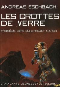 Le projet Mars, Tome 3 : Les grottes de verre
