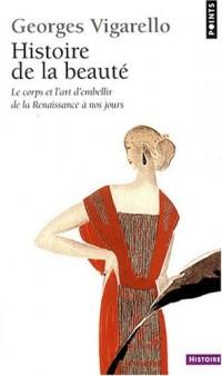 Histoire de la beauté : Le corps et l'art d'embellir de la Renaissance à nos jour
