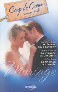 Mariage : Une épouse sous contrat ; La fiancée de Lucchesi ; Le mariage de l'année