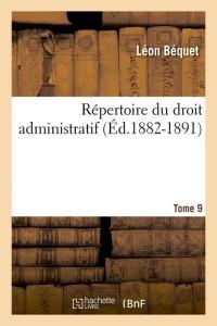Repertoire Droit Adm  T 9  ed 1882 1891
