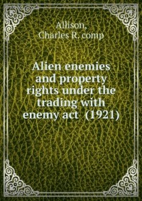 Alien enemies and property rights under the trading with enemy act (1921)