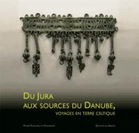 Du Jura aux sources du Danube, voyages en terre celtique