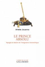 Le Prince absolu: Apogée et déclin de l'imaginaire monarchique