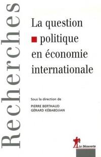 La question politique en économie internationale : Les enjeux de recherche en économie politique internationale