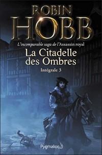 La Citadelle des Ombres - L'Intégrale 3 (Tomes 7 à 9) - L'incomparable saga de l'Assassin royal: Le Prophète blanc - La Secte maudite - Les Secrets de Castelcerf  width=