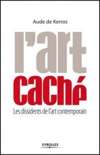 L'art caché : Les dissidents de l'art contemporain