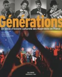 Générations : Un siècle d'histoire culturelle des Maghrébins en France