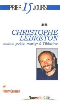Prier 15 jours avec Christophe Lebreton, moine, poète, martyr à Tibhirine