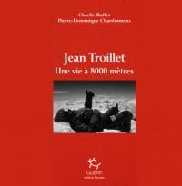 Jean Troillet : Une vie à 8000 mètres