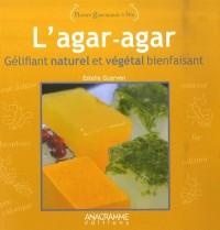 L'agar-agar : Gélifiant naturel et végétal bienfaisant