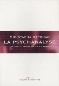 La psychanalyse : Science, thérapie - et cause