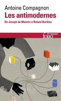 Les Antimodernes: De Joseph de Maistre à Roland Barthes