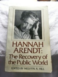Hannah Arendt, the recovery of the public world