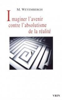 Imaginer l'avenir contre l'absolutisme de la réalité