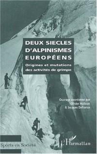 Deux siècles d'alpinismes européens. Origines et mutations des activités de grimpe
