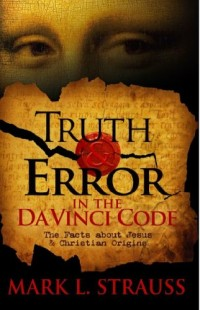 Truth & Error in the Da Vinci Code: The Facts about Jesus and Christian Origins