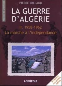 La Guerre d'Algérie : Tome 2, La marche à l'indépendance, 1958-1962