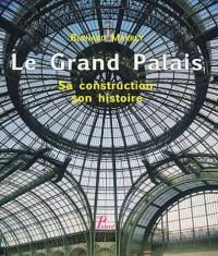 Le Grand Palais : Sa construction, son histoire