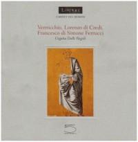 Verrochio, Lorenzo di Credi, Francesco di Simone Ferrucci