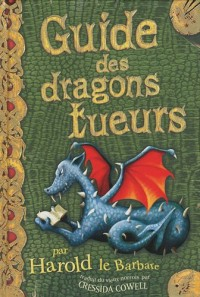 Guide des dragons tueurs : Par Harold le Barbare