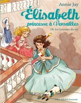 Le courrier du roi T10: Elisabeth, princesse à Versailles [Poche]