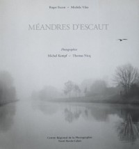 MEANDRES D'ESCAUT - PHOTOGRAPHIES CENTRE REGIONAL DE LA PHOTOGRAPHIE NORD PAS DE CALAIS