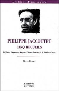 Philippe Jaccottet : Cinq recueils : L'effraie. L'ignorant. Leçons. Chants d'en bas. A la lumière d'hiver