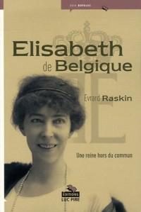 Elisabeth de Belgique : Une reine hors du commun