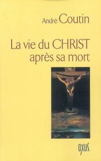 La vie du Christ après sa mort