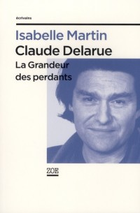 Claude Delarue - la Grandeur des Perdants