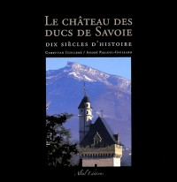 Château des ducs de savoie - dix siècles d'histoire