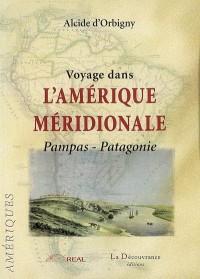 Voyage dans l'Amerique méridionale : Pampas - Patagonie