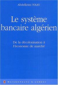 Le système bancaire algérien : De la décolonisation à l'économie de marché