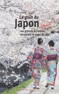 Le goût du Japon: Les grands écrivains racontent le pays du zen